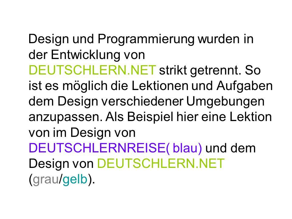Design und Programmierung wurden in der Entwicklung von DEUTSCHLERN.NET strikt getrennt. So ist es möglich die Lektionen und Aufgaben dem Design versc