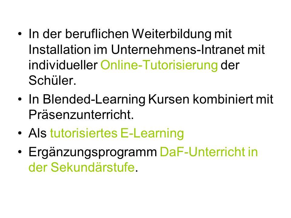 In der beruflichen Weiterbildung mit Installation im Unternehmens-Intranet mit individueller Online-Tutorisierung der Schüler. In Blended-Learning Kur