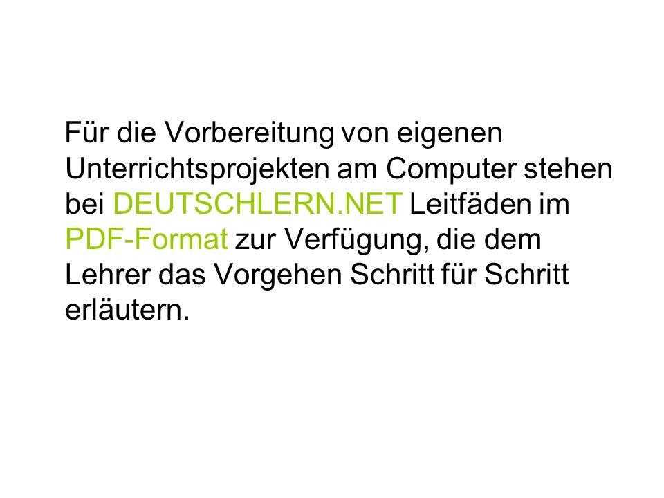 Für die Vorbereitung von eigenen Unterrichtsprojekten am Computer stehen bei DEUTSCHLERN.NET Leitfäden im PDF-Format zur Verfügung, die dem Lehrer das