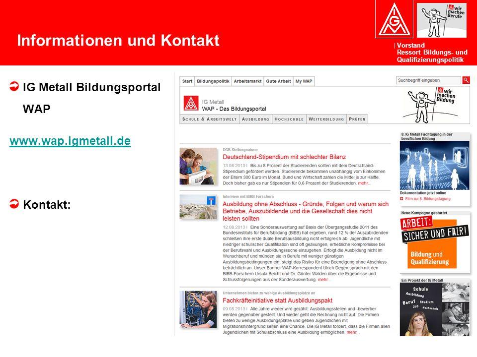 Vorstand Ressort Bildungs- und Qualifizierungspolitik Informationen und Kontakt IG Metall Bildungsportal WAP www.wap.igmetall.de Kontakt: jetzt regist