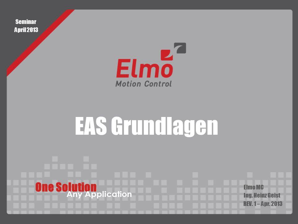 EAS Grundlagen Elmo MC Ing. Heinz Geist REV. 1 – Apr. 2013 One Solution Any Application Seminar April 2013