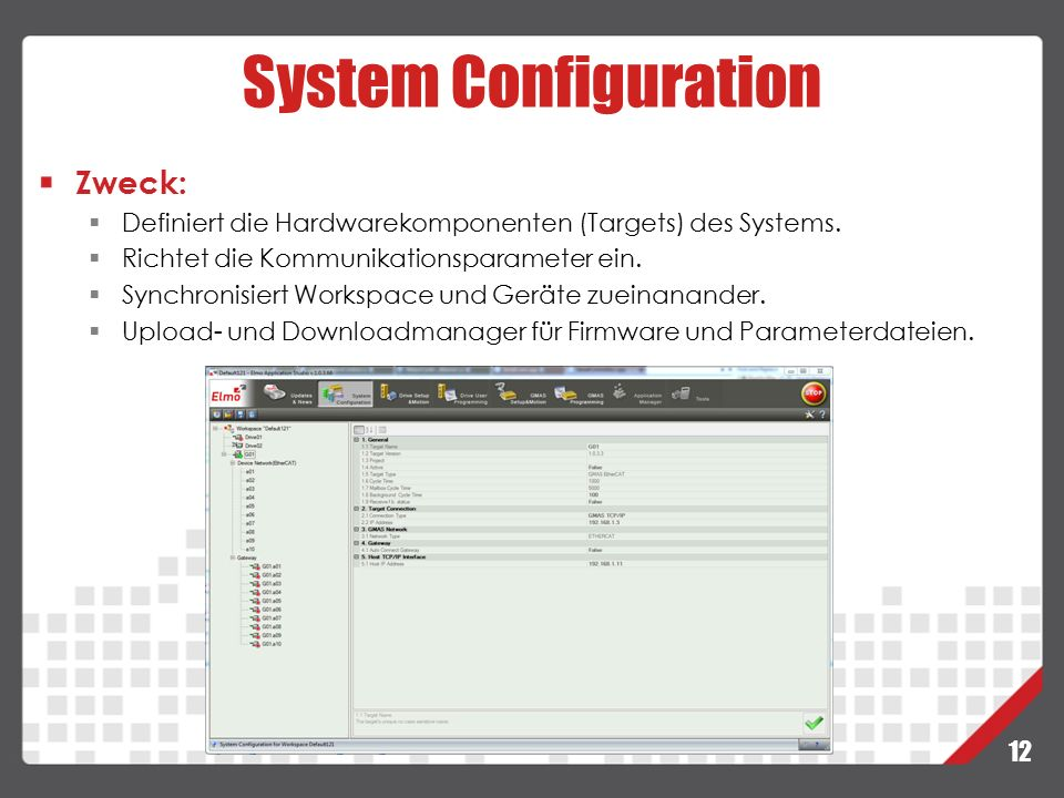 12 System Configuration Zweck:  Definiert die Hardwarekomponenten (Targets) des Systems.  Richtet die Kommunikationsparameter ein.  Synchronisiert