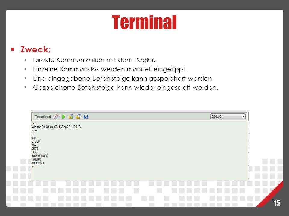 15 Terminal Zweck:  Direkte Kommunikation mit dem Regler.  Einzelne Kommandos werden manuell eingetippt.  Eine eingegebene Befehlsfolge kann gespei