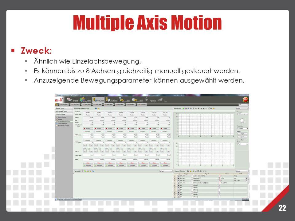 22 Multiple Axis Motion Zweck:  Ähnlich wie Einzelachsbewegung.  Es können bis zu 8 Achsen gleichzeitig manuell gesteuert werden.  Anzuzeigende Bew