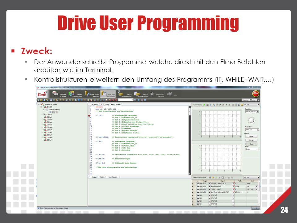 24 Drive User Programming Zweck:  Der Anwender schreibt Programme welche direkt mit den Elmo Befehlen arbeiten wie im Terminal.  Kontrollstrukturen