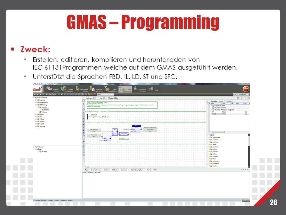 26 GMAS – Programming Zweck:  Erstellen, editieren, kompilieren und herunterladen von IEC 61131Programmen welche auf dem GMAS ausgeführt werden.  Un