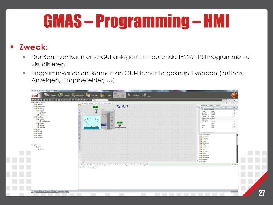 27 GMAS – Programming – HMI Zweck:  Der Benutzer kann eine GUI anlegen um laufende IEC 61131Programme zu visualisieren.  Programmvariablen können an