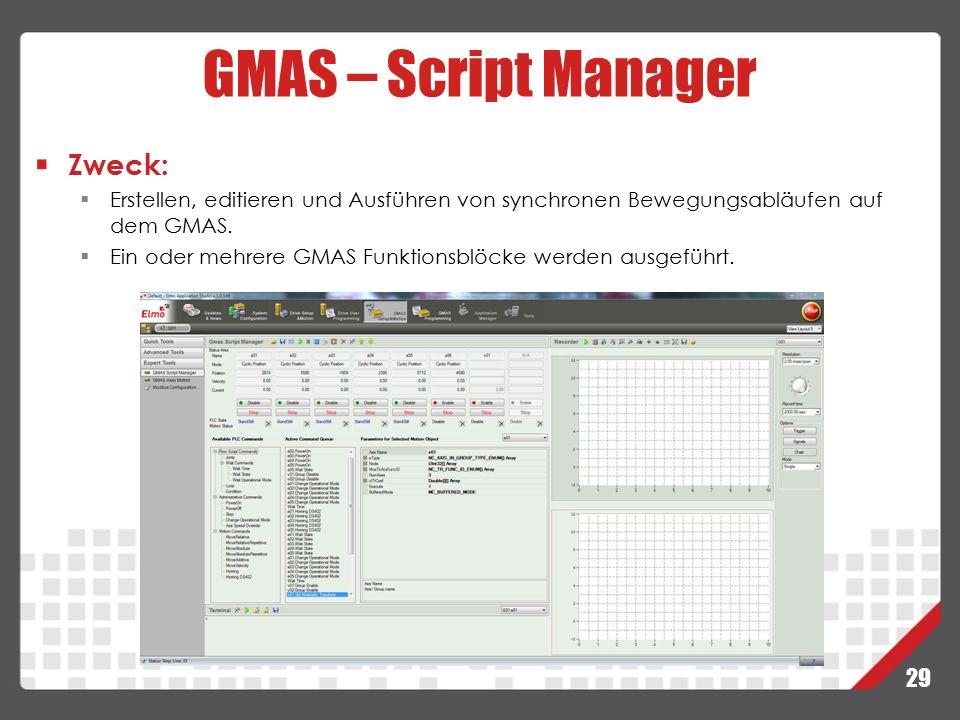 29 GMAS – Script Manager Zweck:  Erstellen, editieren und Ausführen von synchronen Bewegungsabläufen auf dem GMAS.  Ein oder mehrere GMAS Funktionsb