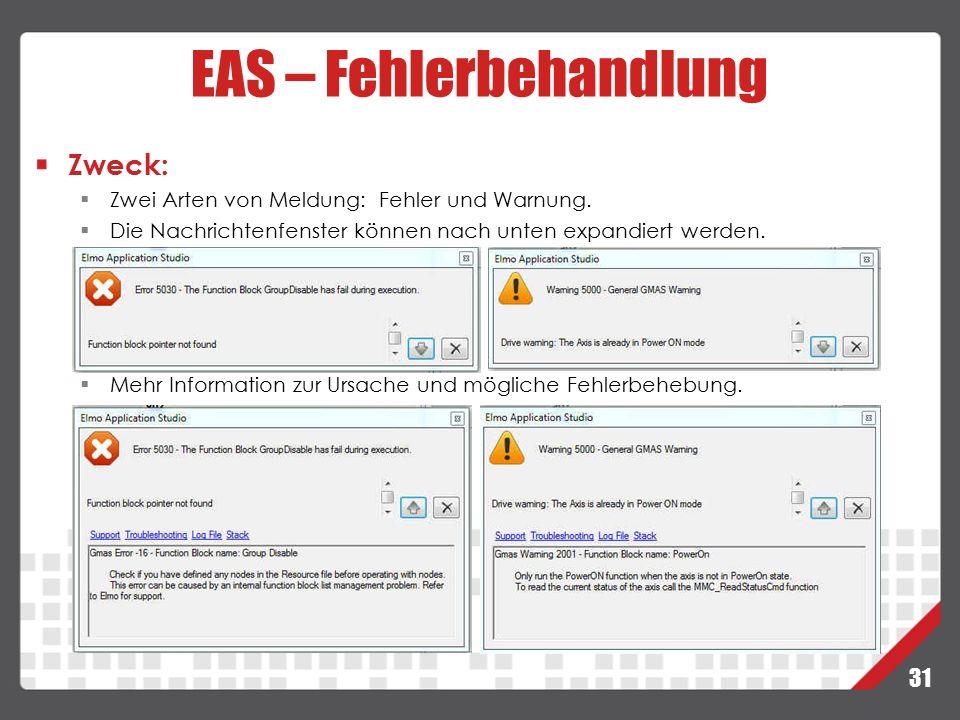 31 EAS – Fehlerbehandlung Zweck:  Zwei Arten von Meldung: Fehler und Warnung.  Die Nachrichtenfenster können nach unten expandiert werden.  Mehr In
