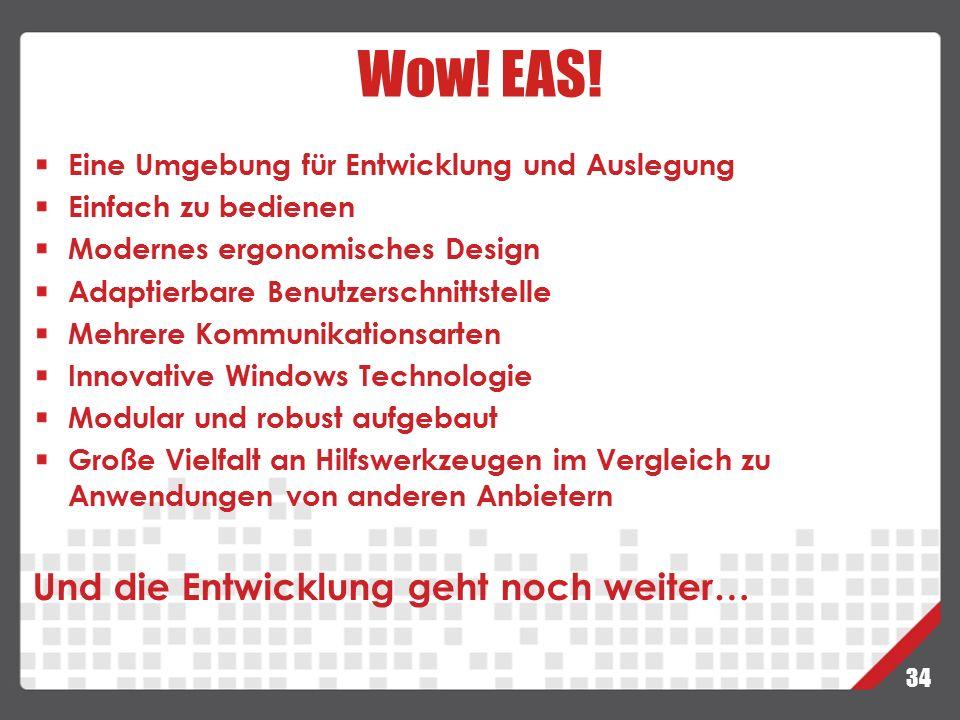 34 Wow! EAS! Eine Umgebung für Entwicklung und Auslegung Einfach zu bedienen Modernes ergonomisches Design Adaptierbare Benutzerschnittstelle Mehrere