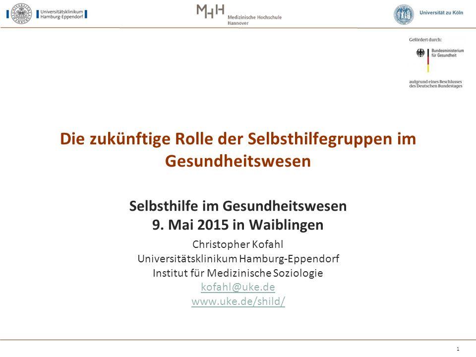 1 Die zukünftige Rolle der Selbsthilfegruppen im Gesundheitswesen Selbsthilfe im Gesundheitswesen 9. Mai 2015 in Waiblingen Christopher Kofahl Univers