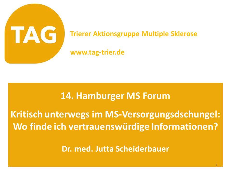 14. Hamburger MS Forum Kritisch unterwegs im MS-Versorgungsdschungel: Wo finde ich vertrauenswürdige Informationen? Dr. med. Jutta Scheiderbauer Trier