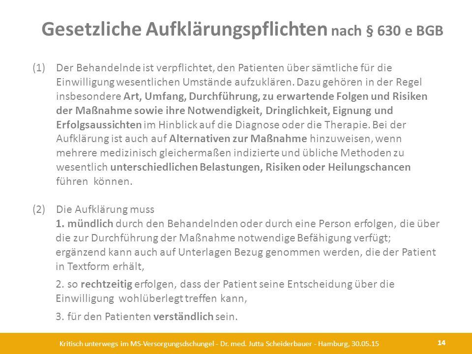 Gesetzliche Aufklärungspflichten nach § 630 e BGB 14 Kritisch unterwegs im MS-Versorgungsdschungel - Dr. med. Jutta Scheiderbauer - Hamburg, 30.05.15