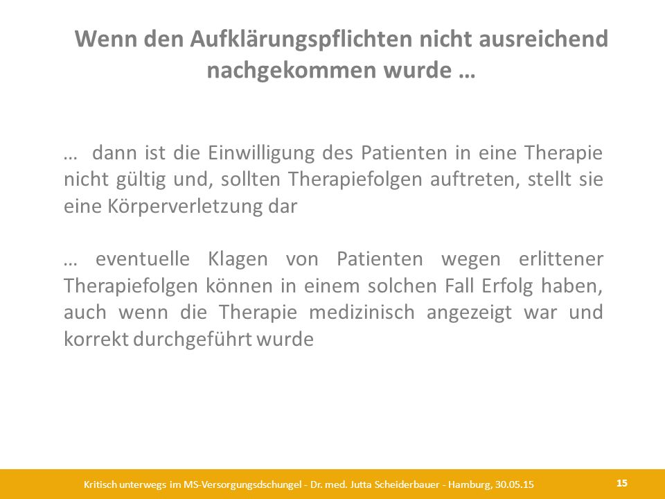 Wenn den Aufklärungspflichten nicht ausreichend nachgekommen wurde … 15 Kritisch unterwegs im MS-Versorgungsdschungel - Dr. med. Jutta Scheiderbauer -