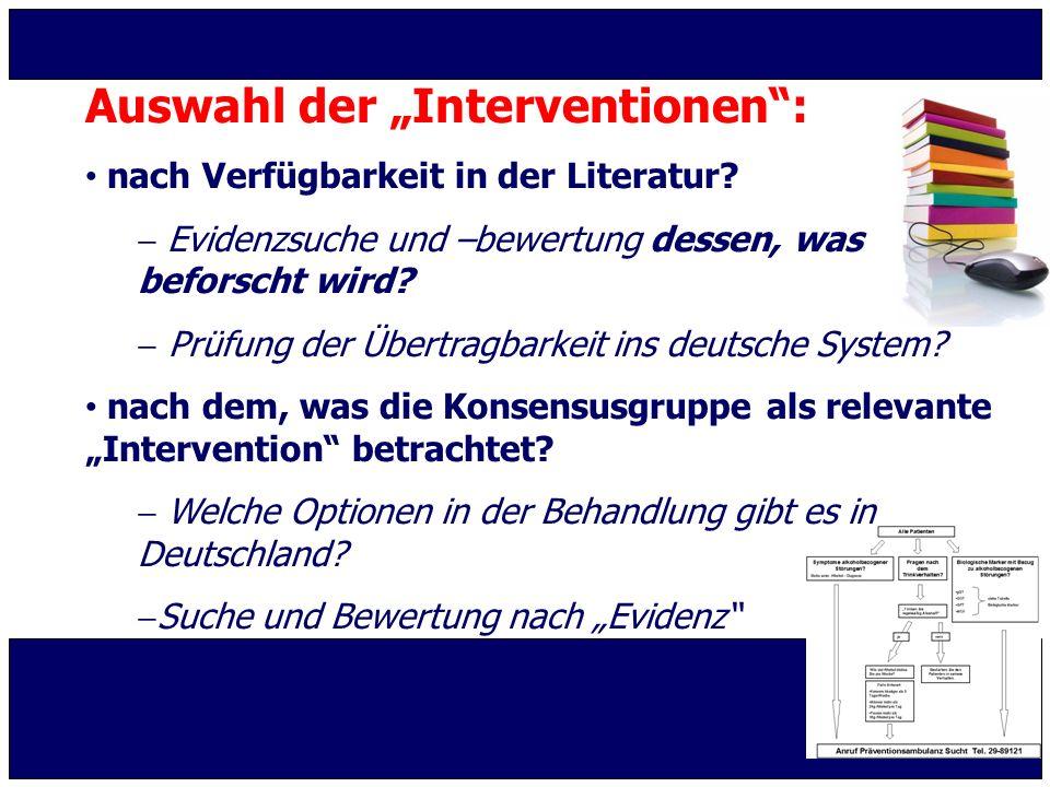 """Auswahl der """"Interventionen"""": nach Verfügbarkeit in der Literatur?  Evidenzsuche und –bewertung dessen, was beforscht wird?  Prüfung der Übertragbar"""
