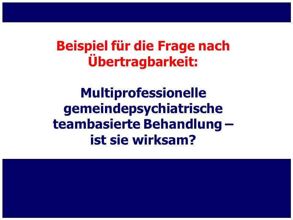 Beispiel für die Frage nach Übertragbarkeit: Multiprofessionelle gemeindepsychiatrische teambasierte Behandlung – ist sie wirksam?