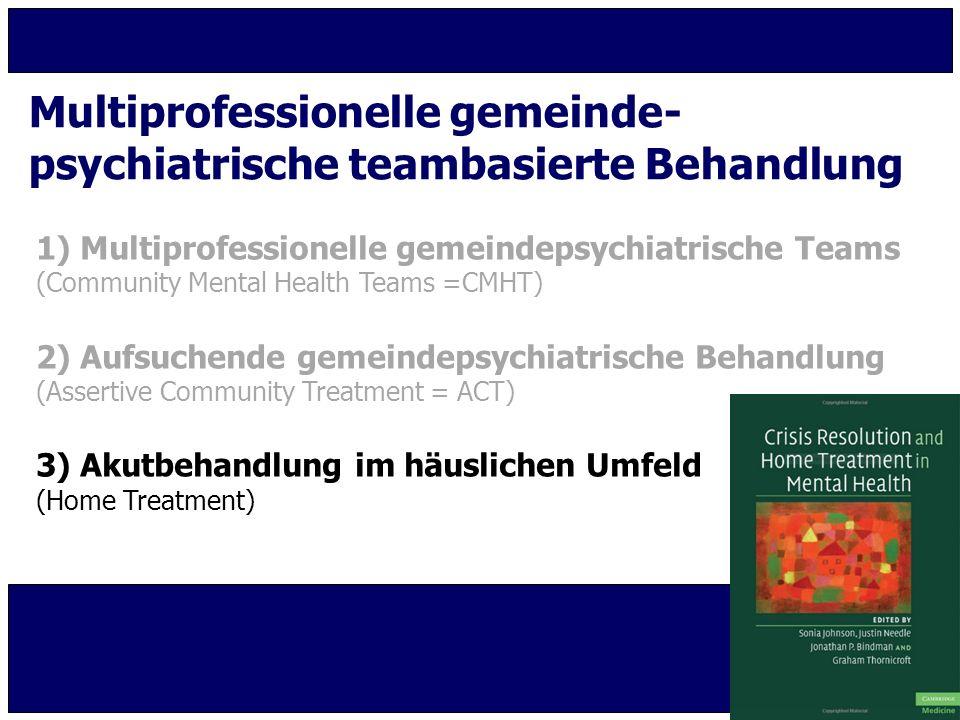 Multiprofessionelle gemeinde- psychiatrische teambasierte Behandlung 1) Multiprofessionelle gemeindepsychiatrische Teams (Community Mental Health Team