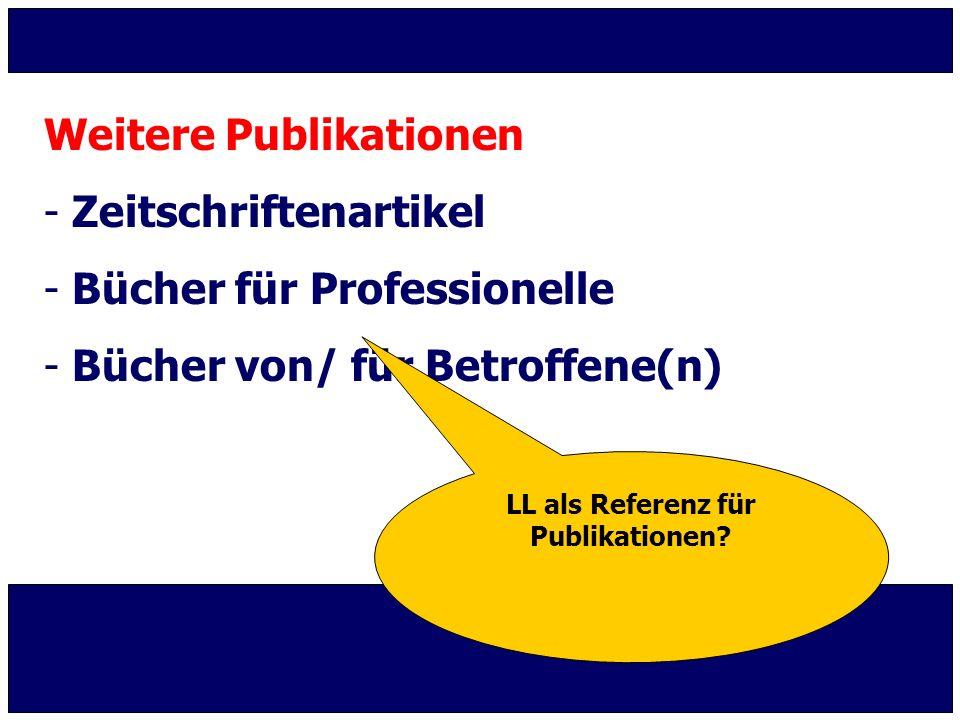Weitere Publikationen - Zeitschriftenartikel - Bücher für Professionelle - Bücher von/ für Betroffene(n) LL als Referenz für Publikationen?