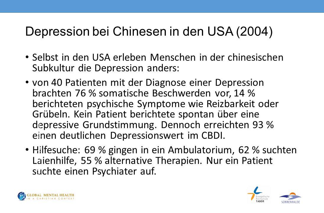 Depression bei Chinesen in den USA (2004) Selbst in den USA erleben Menschen in der chinesischen Subkultur die Depression anders: von 40 Patienten mit der Diagnose einer Depression brachten 76 % somatische Beschwerden vor, 14 % berichteten psychische Symptome wie Reizbarkeit oder Grübeln.