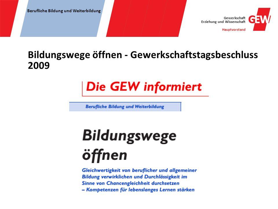 Gewerkschaft Erziehung und Wissenschaft Hauptvorstand Berufliche Bildung und Weiterbildung Bildungswege öffnen - Gewerkschaftstagsbeschluss 2009