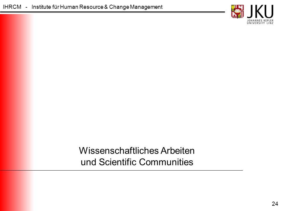 IHRCM - Institute für Human Resource & Change Management Wissenschaftliches Arbeiten und Scientific Communities 24