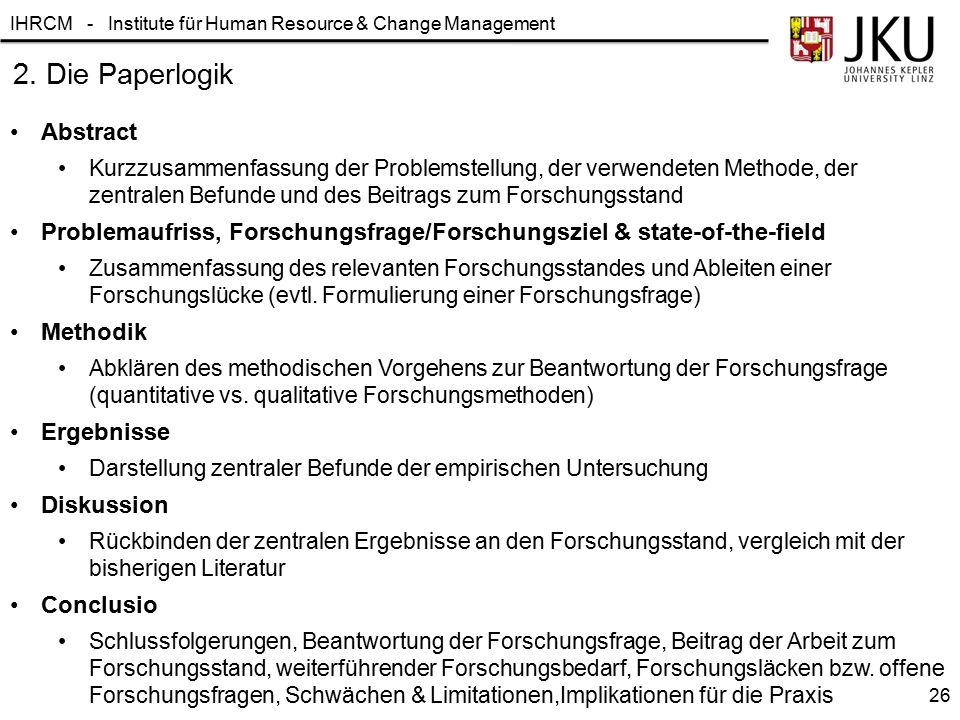 IHRCM - Institute für Human Resource & Change Management 2. Die Paperlogik Abstract Kurzzusammenfassung der Problemstellung, der verwendeten Methode,