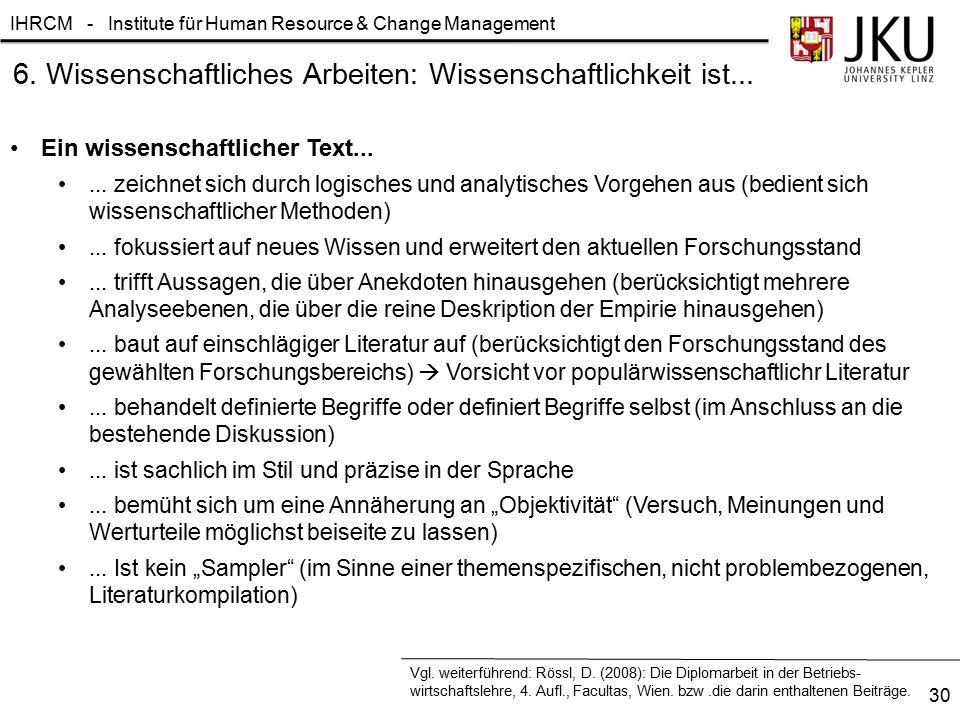 IHRCM - Institute für Human Resource & Change Management 6. Wissenschaftliches Arbeiten: Wissenschaftlichkeit ist... Ein wissenschaftlicher Text......