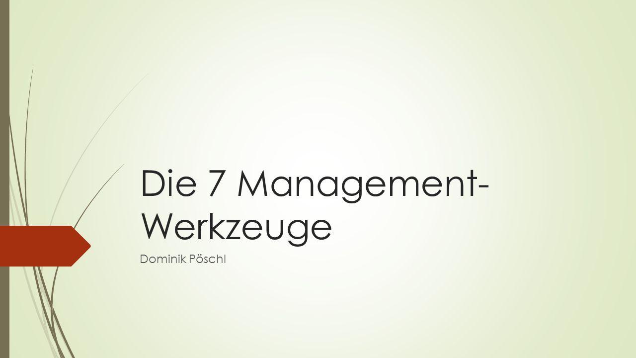 Die 7 Management- Werkzeuge Dominik Pöschl