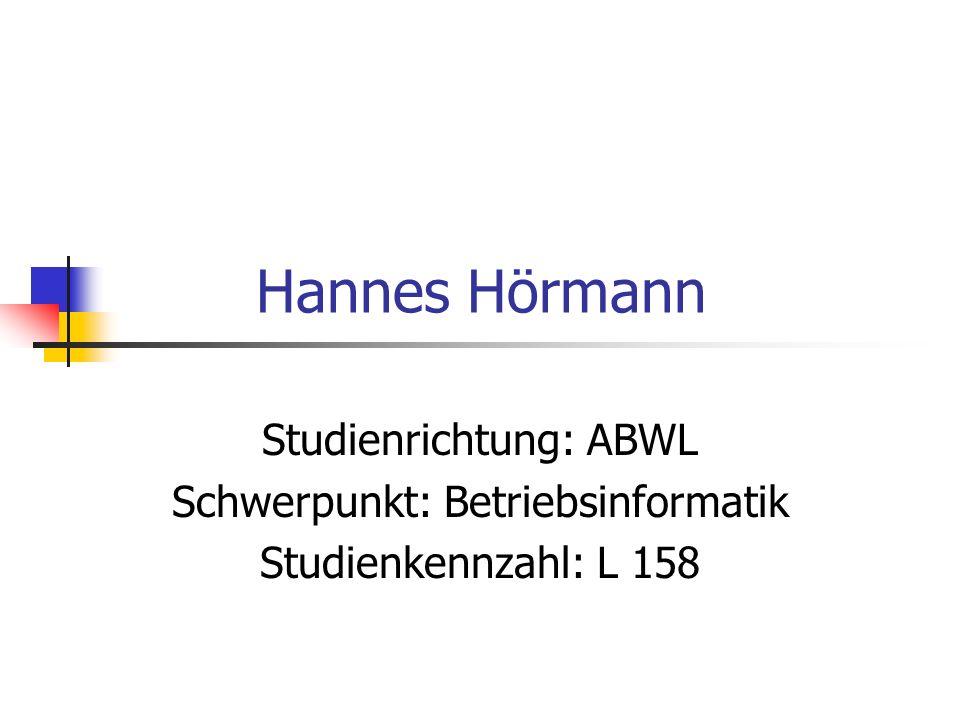 Hannes Hörmann Studienrichtung: ABWL Schwerpunkt: Betriebsinformatik Studienkennzahl: L 158