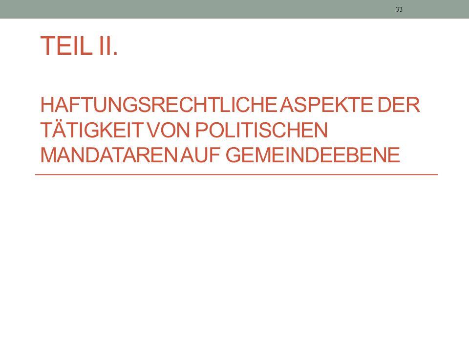 33 TEIL II. HAFTUNGSRECHTLICHE ASPEKTE DER TÄTIGKEIT VON POLITISCHEN MANDATAREN AUF GEMEINDEEBENE