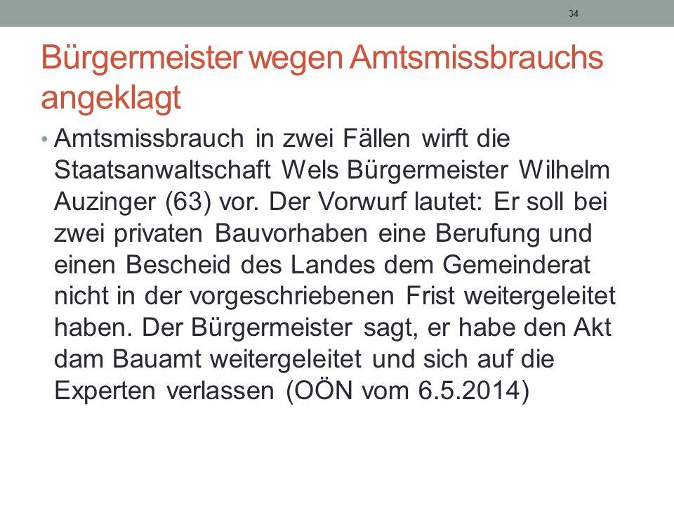 Bürgermeister wegen Amtsmissbrauchs angeklagt Amtsmissbrauch in zwei Fällen wirft die Staatsanwaltschaft Wels Bürgermeister Wilhelm Auzinger (63) vor.