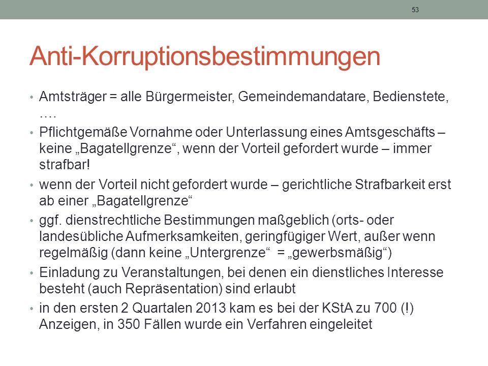 53 Anti-Korruptionsbestimmungen Amtsträger = alle Bürgermeister, Gemeindemandatare, Bedienstete, …. Pflichtgemäße Vornahme oder Unterlassung eines Amt