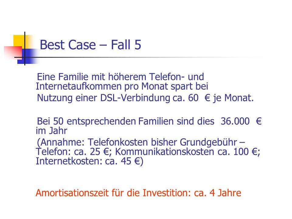 Best Case – Fall 5 Eine Familie mit höherem Telefon- und Internetaufkommen pro Monat spart bei Nutzung einer DSL-Verbindung ca. 60 € je Monat. Bei 50