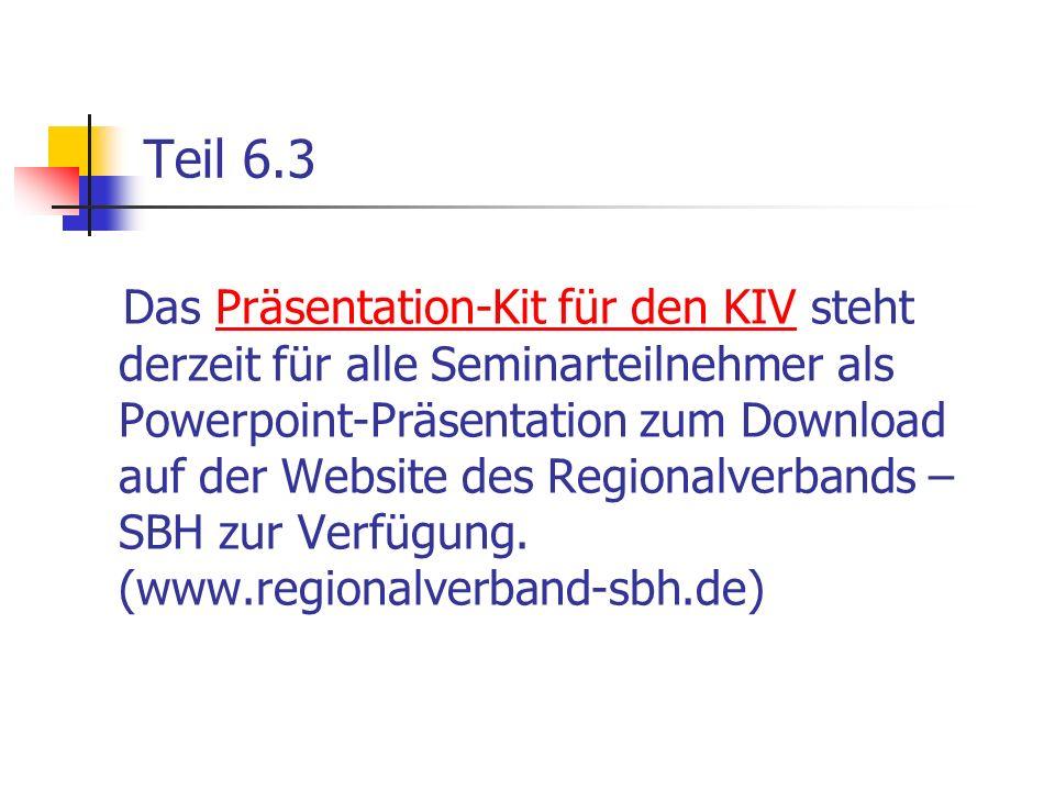 Teil 6.3 Das Präsentation-Kit für den KIV steht derzeit für alle Seminarteilnehmer als Powerpoint-Präsentation zum Download auf der Website des Region