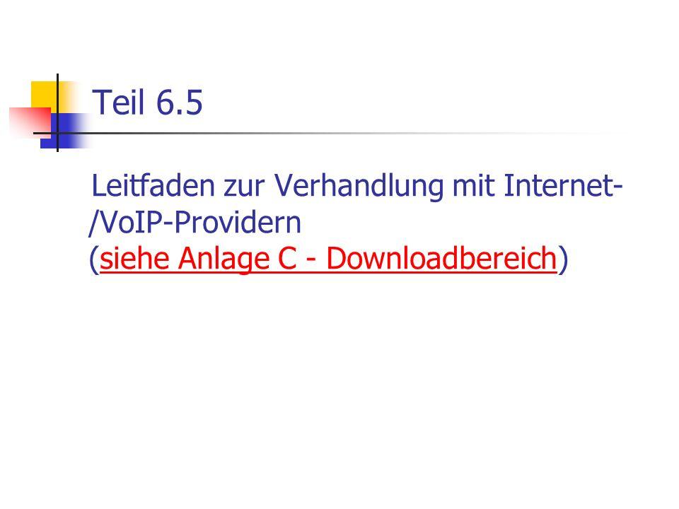 Teil 6.5 Leitfaden zur Verhandlung mit Internet- /VoIP-Providern (siehe Anlage C - Downloadbereich)siehe Anlage C - Downloadbereich