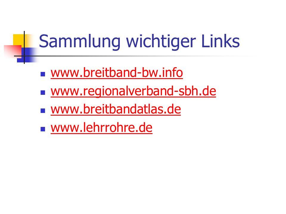 Sammlung wichtiger Links www.breitband-bw.info www.regionalverband-sbh.de www.breitbandatlas.de www.lehrrohre.de