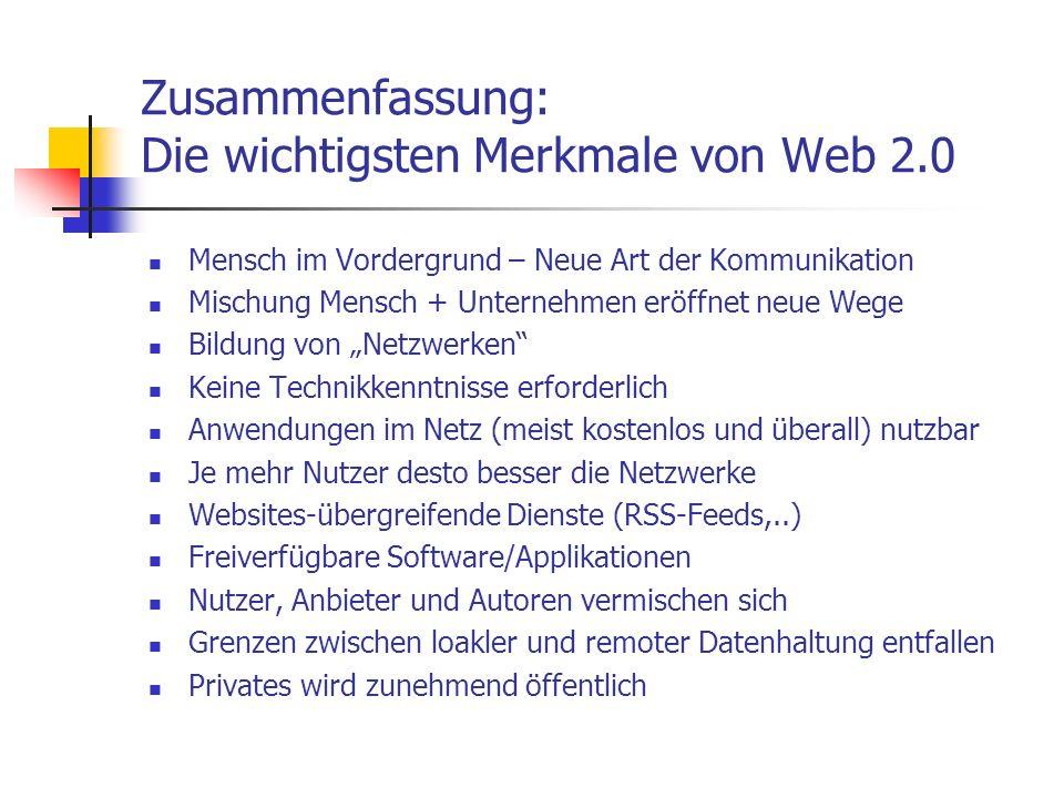 Zusammenfassung: Die wichtigsten Merkmale von Web 2.0 Mensch im Vordergrund – Neue Art der Kommunikation Mischung Mensch + Unternehmen eröffnet neue W