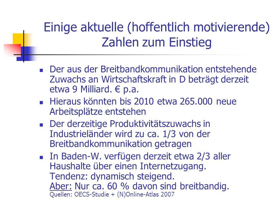 Einige aktuelle (hoffentlich motivierende) Zahlen zum Einstieg Der aus der Breitbandkommunikation entstehende Zuwachs an Wirtschaftskraft in D beträgt