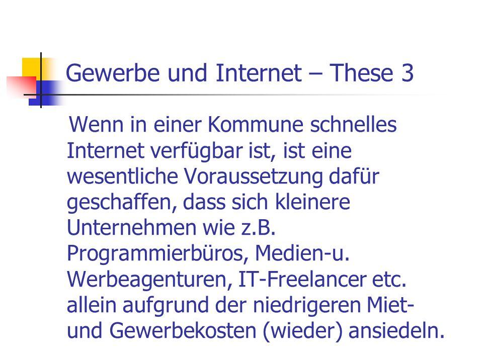 Gewerbe und Internet – These 3 Wenn in einer Kommune schnelles Internet verfügbar ist, ist eine wesentliche Voraussetzung dafür geschaffen, dass sich