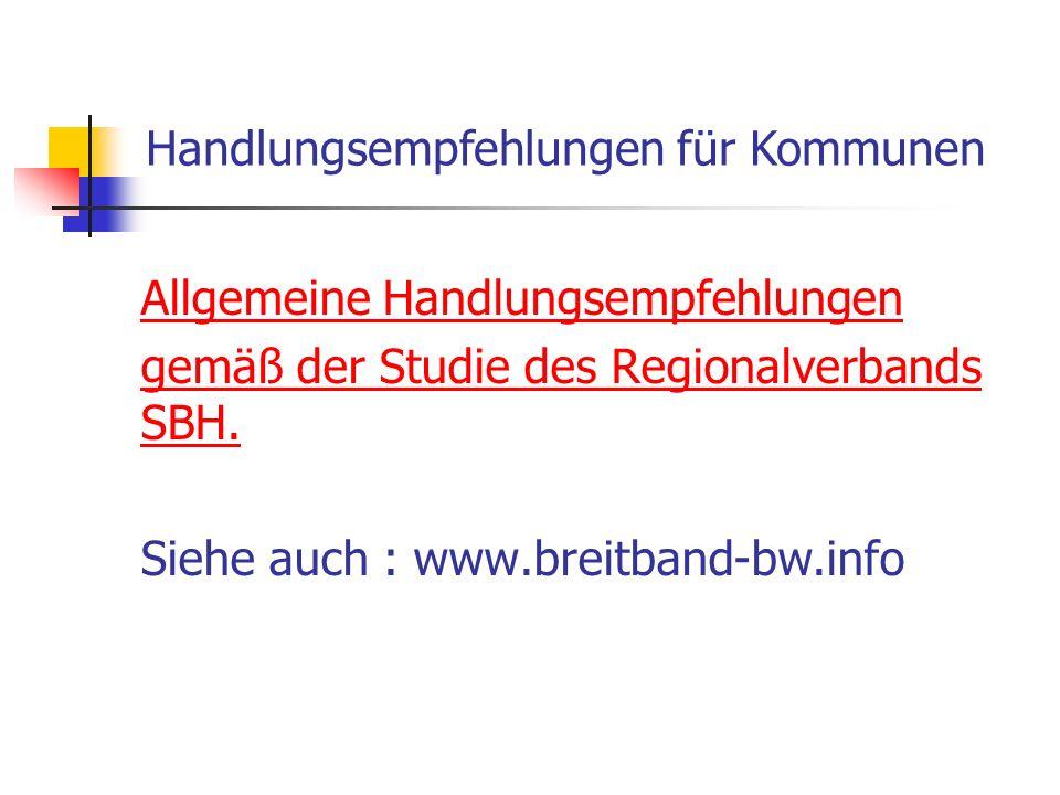 Allgemeine Handlungsempfehlungen gemäß der Studie des Regionalverbands SBH. Siehe auch : www.breitband-bw.info Handlungsempfehlungen für Kommunen