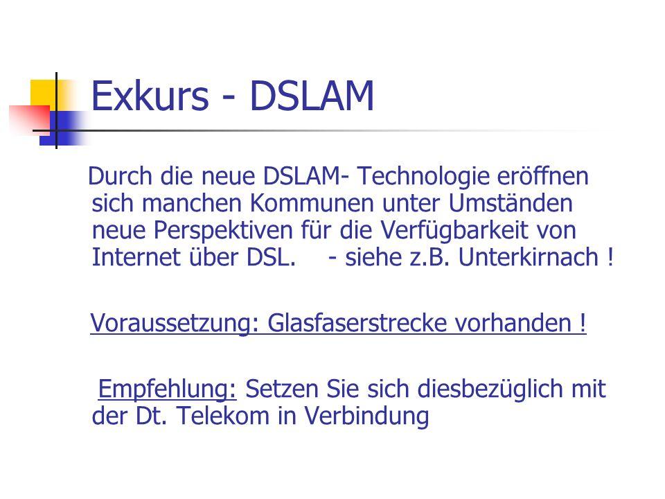 Exkurs - DSLAM Durch die neue DSLAM- Technologie eröffnen sich manchen Kommunen unter Umständen neue Perspektiven für die Verfügbarkeit von Internet ü