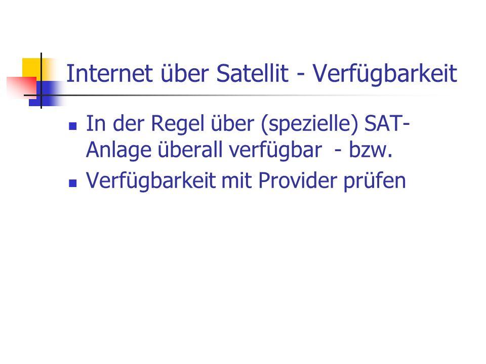 Internet über Satellit - Verfügbarkeit In der Regel über (spezielle) SAT- Anlage überall verfügbar - bzw. Verfügbarkeit mit Provider prüfen