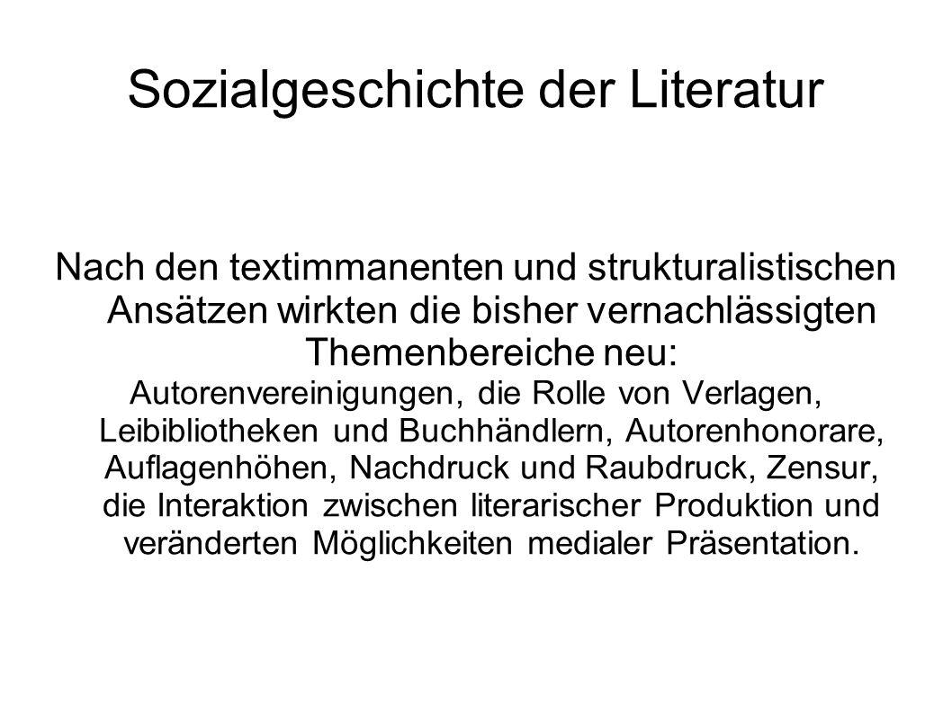 Sozialgeschichte der Literatur Nach den textimmanenten und strukturalistischen Ansätzen wirkten die bisher vernachlässigten Themenbereiche neu: Autore