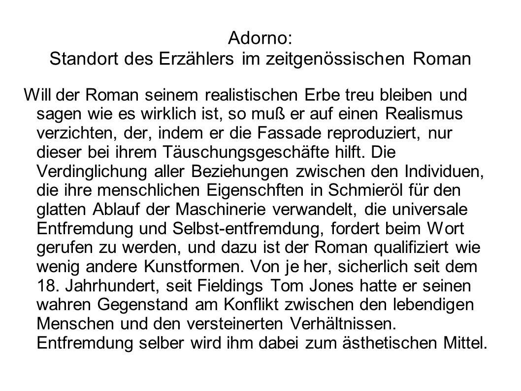 Adorno: Standort des Erzählers im zeitgenössischen Roman Will der Roman seinem realistischen Erbe treu bleiben und sagen wie es wirklich ist, so muß e