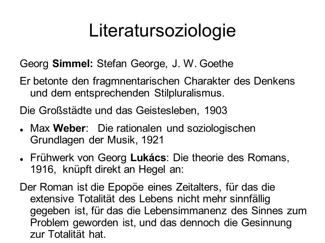 Literatursoziologie Georg Simmel: Stefan George, J. W. Goethe Er betonte den fragmnentarischen Charakter des Denkens und dem entsprechenden Stilplural