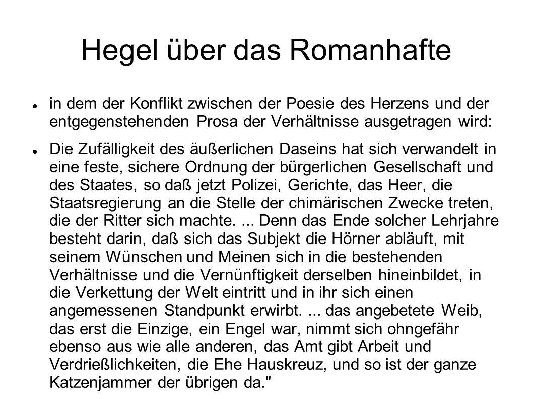 Hegel über das Romanhafte in dem der Konflikt zwischen der Poesie des Herzens und der entgegenstehenden Prosa der Verhältnisse ausgetragen wird: Die Z