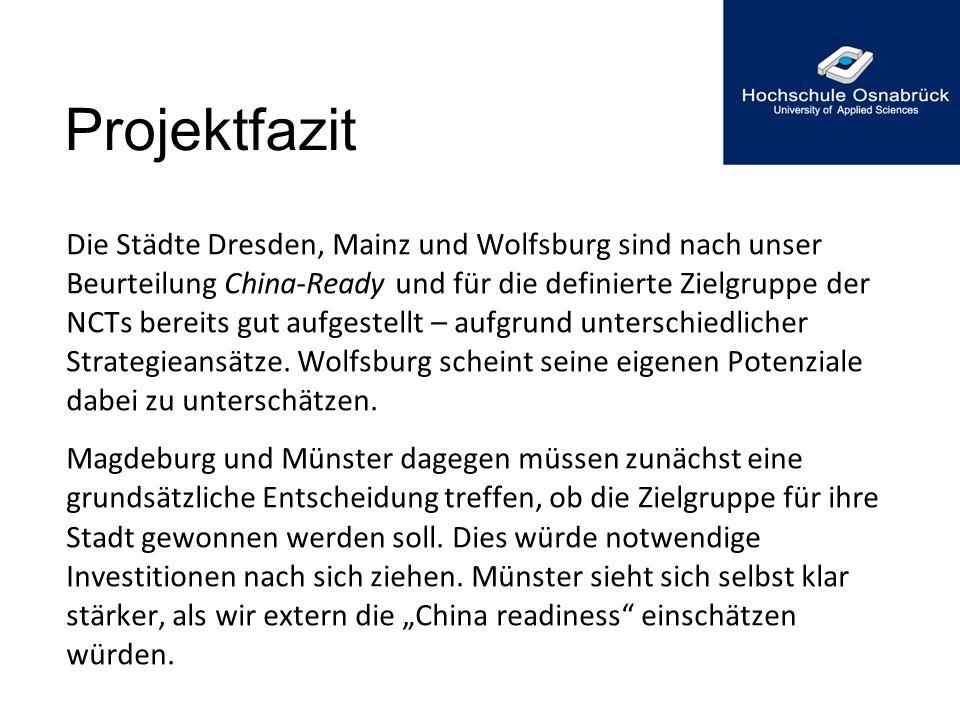 Projektfazit Die Städte Dresden, Mainz und Wolfsburg sind nach unser Beurteilung China-Ready und für die definierte Zielgruppe der NCTs bereits gut au