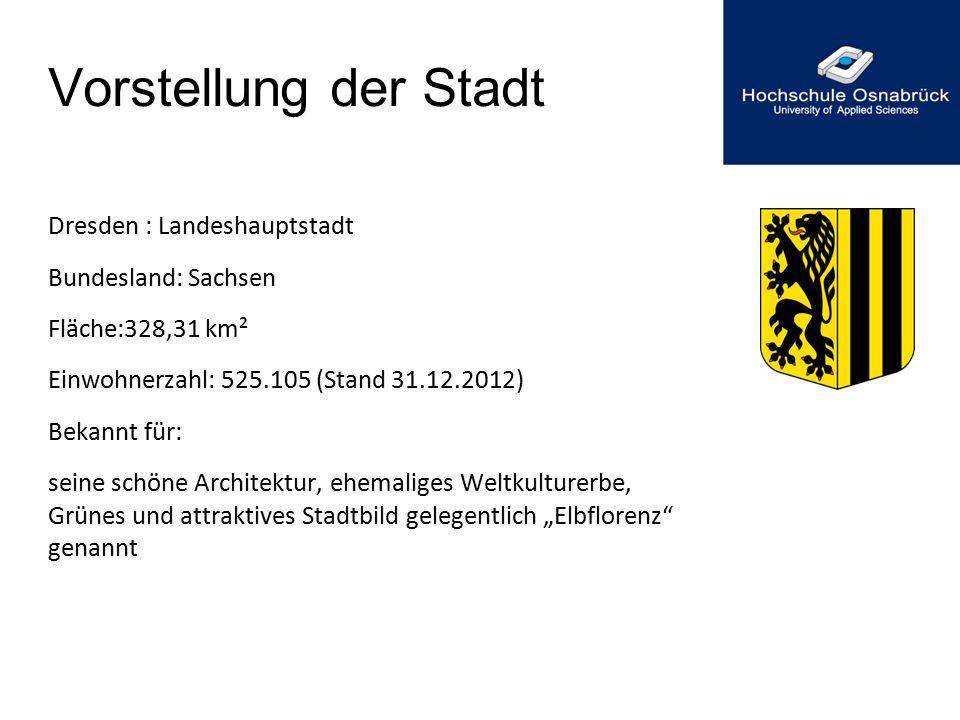 Vorstellung der Stadt Dresden : Landeshauptstadt Bundesland: Sachsen Fläche:328,31 km² Einwohnerzahl: 525.105 (Stand 31.12.2012) Bekannt für: seine sc