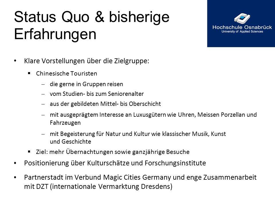 Status Quo & bisherige Erfahrungen Klare Vorstellungen über die Zielgruppe:  Chinesische Touristen  die gerne in Gruppen reisen  vom Studien- bis z