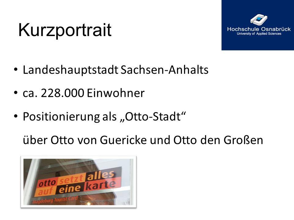 """Kurzportrait Landeshauptstadt Sachsen-Anhalts ca. 228.000 Einwohner Positionierung als """"Otto-Stadt"""" über Otto von Guericke und Otto den Großen"""